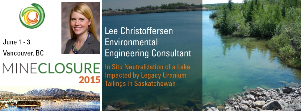 Lee Christoffersen presents on In Situ Neutralization of a Lake Impacted by Legacy Uranium Tailings in Saskatchewan at Mine Closure 2015
